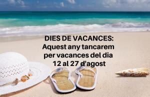 DIES DE VACANCES_ Aquest any tancarem per vacances del dia 12 al 27 d'agost